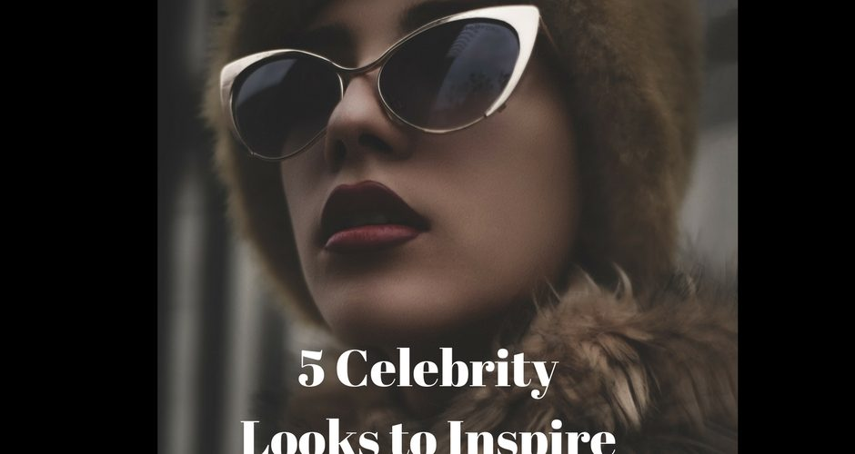 Guest Post #3 : 5 Celebrity Looks to Inspire Your Style