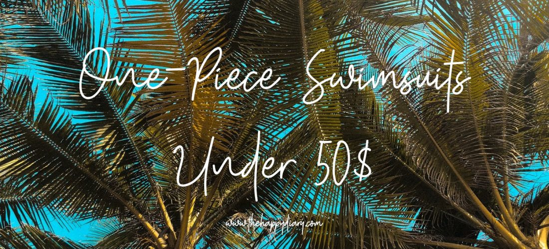 One-Piece Swimsuits Under 50$ – UPDATED